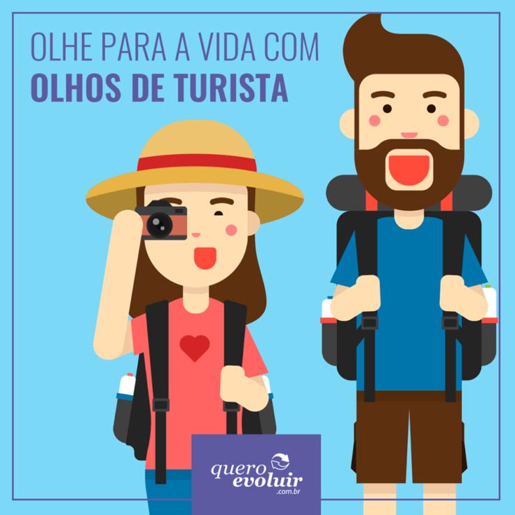 ver a vida com o olhar de um turista
